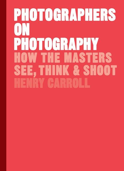 Photographers on Photography: How the Masters See, Think, and Shoot (History of Photography, Pocket Guide, Art History)