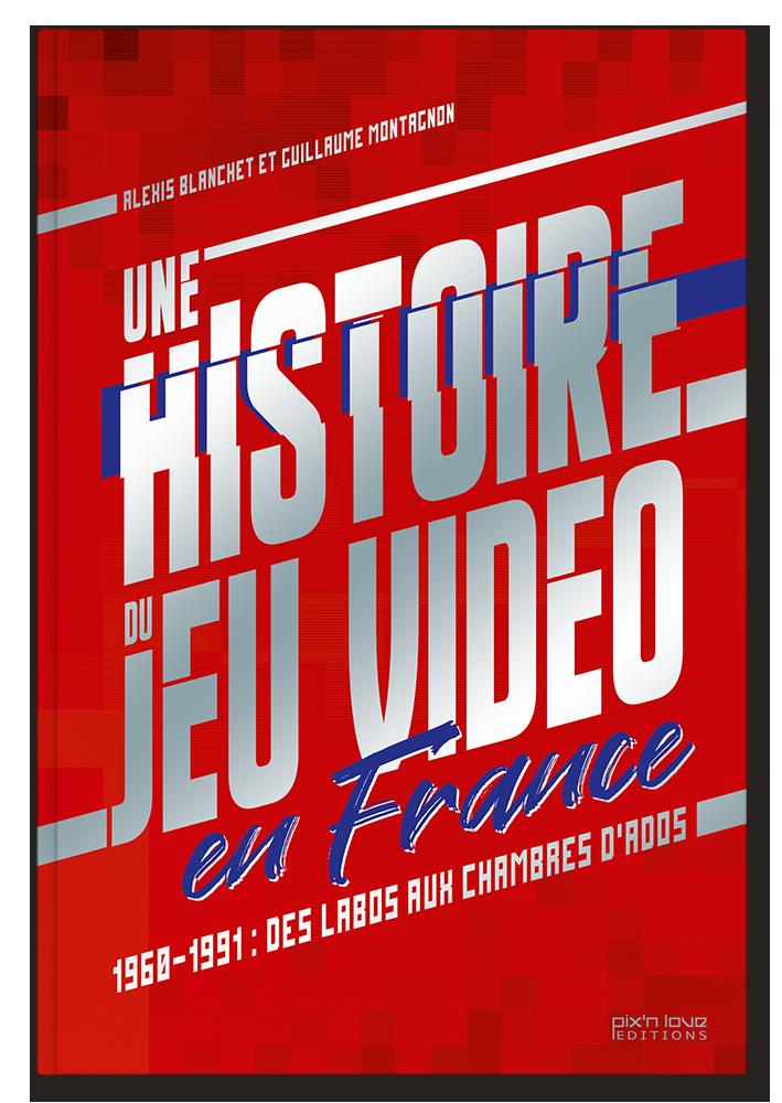 Une histoire du jeu vidéo en France - Blanchet & Montagnon
