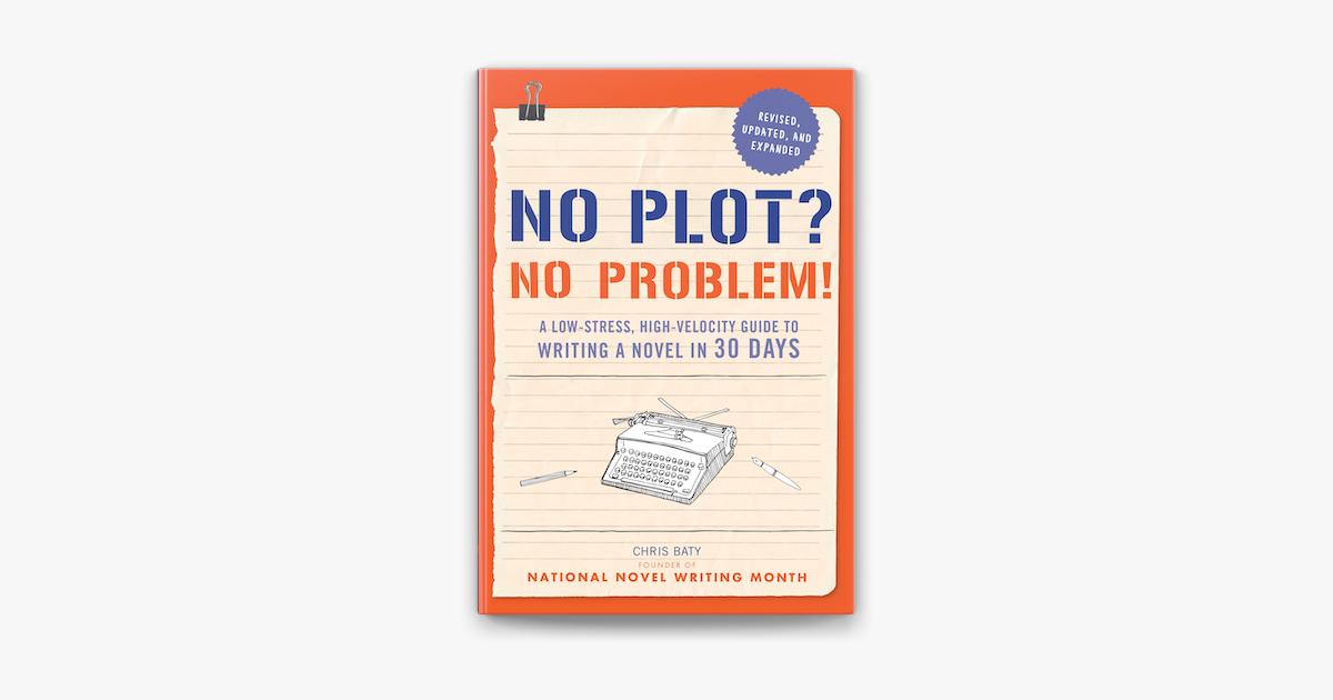 No Plot, No Problem by Chris Baty